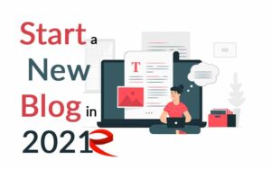 How To Start A New Blog in 2021 (Blogging Guide for getting success)